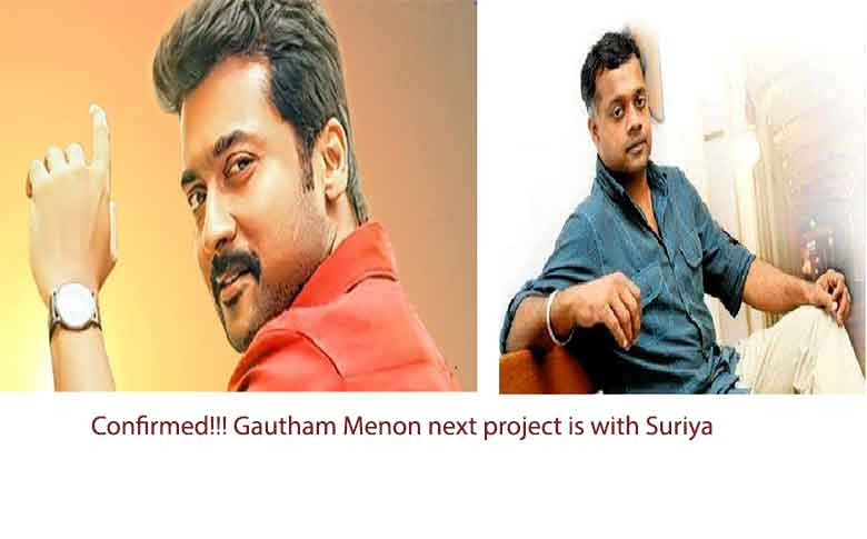Confirmed!!! Gautham Menon next project is with Surya